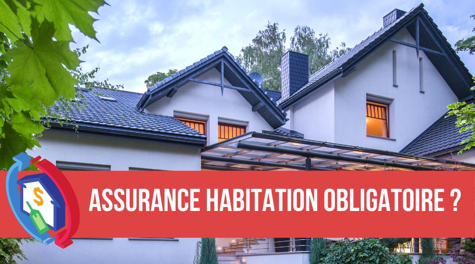 assurance habitation obligatoire pour tous ou non ?