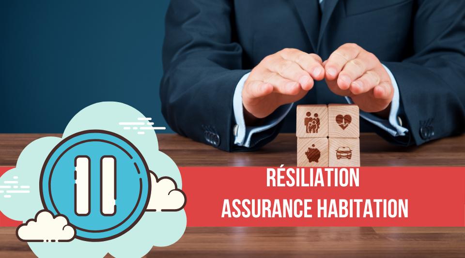 comment effectuer la résiliation d'une assurance habitation