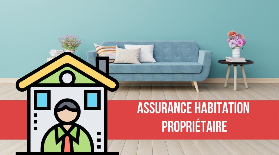 quelle assurance habitation choisir pour un propriétaire ?