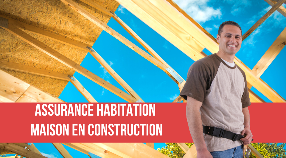 Assurance habitation d'une maison en cours de construction