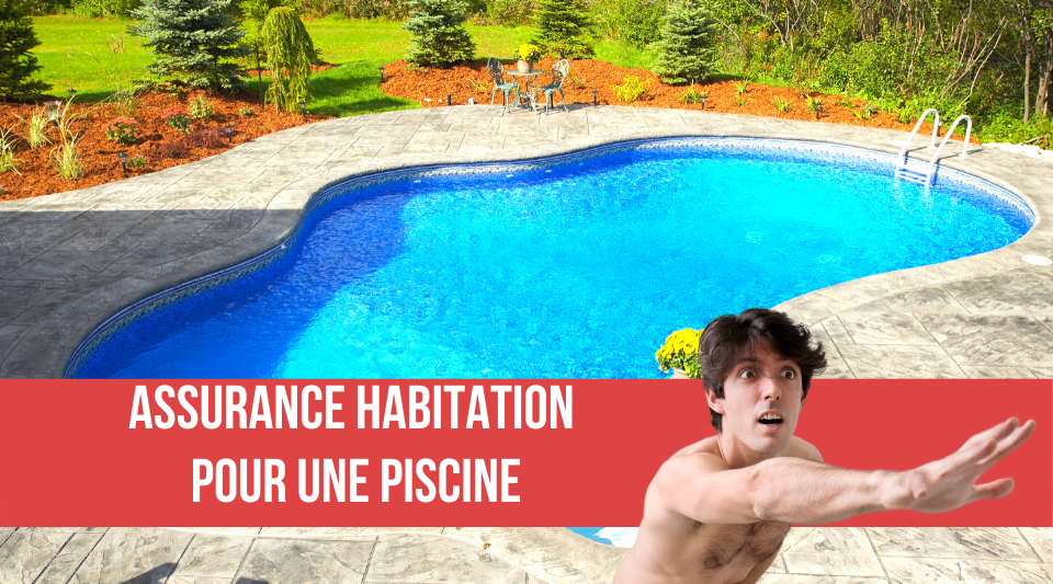 assurance piscine comprise dans l'assurance habitation du logement