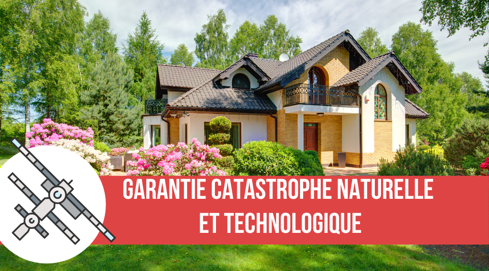 garantie et protection contre les catastrophes naturelles et technologiques