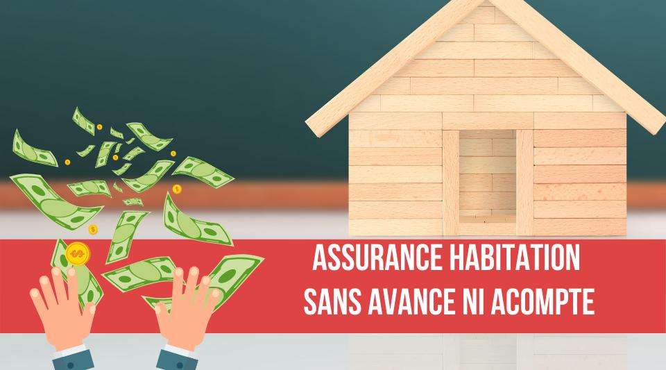 assurance habitation sans aucune avance de frais